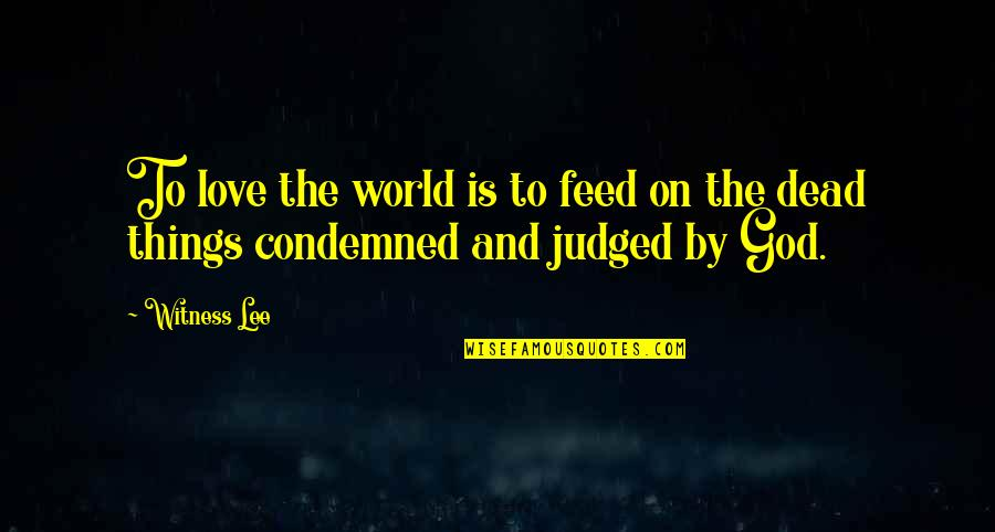 God Is My Witness Quotes By Witness Lee: To love the world is to feed on