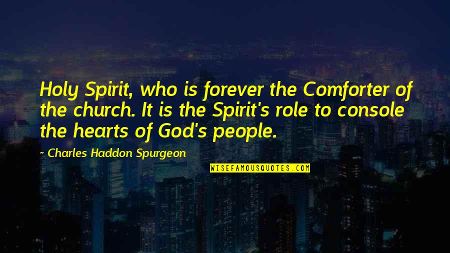 God Is Our Comforter Quotes By Charles Haddon Spurgeon: Holy Spirit, who is forever the Comforter of