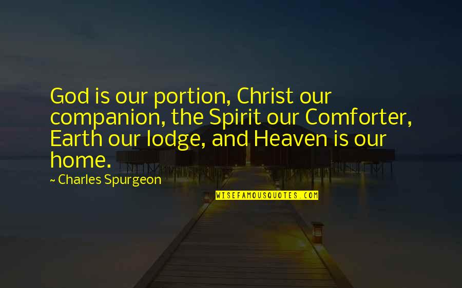 God Is Our Comforter Quotes By Charles Spurgeon: God is our portion, Christ our companion, the