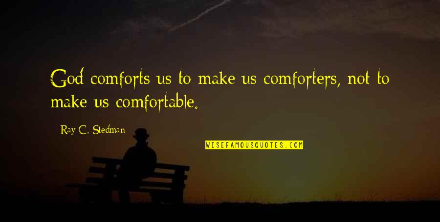 God Is Our Comforter Quotes By Ray C. Stedman: God comforts us to make us comforters, not