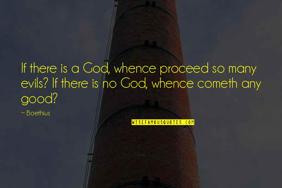 God Is So Good Quotes By Boethius: If there is a God, whence proceed so
