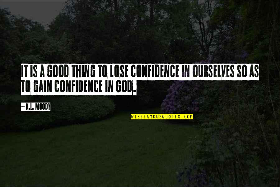 God Is So Good Quotes By D.L. Moody: It is a good thing to lose confidence