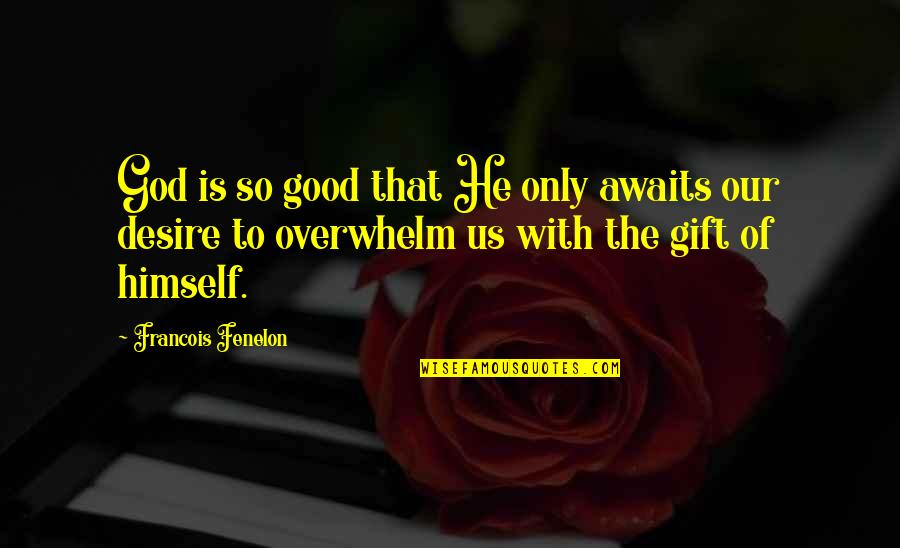 God Is So Good Quotes By Francois Fenelon: God is so good that He only awaits