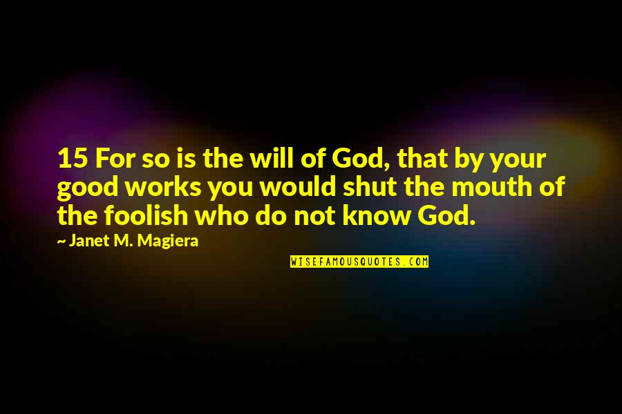 God Is So Good Quotes By Janet M. Magiera: 15 For so is the will of God,