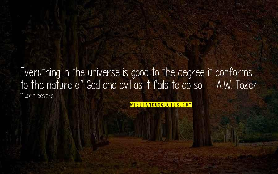 God Is So Good Quotes By John Bevere: Everything in the universe is good to the