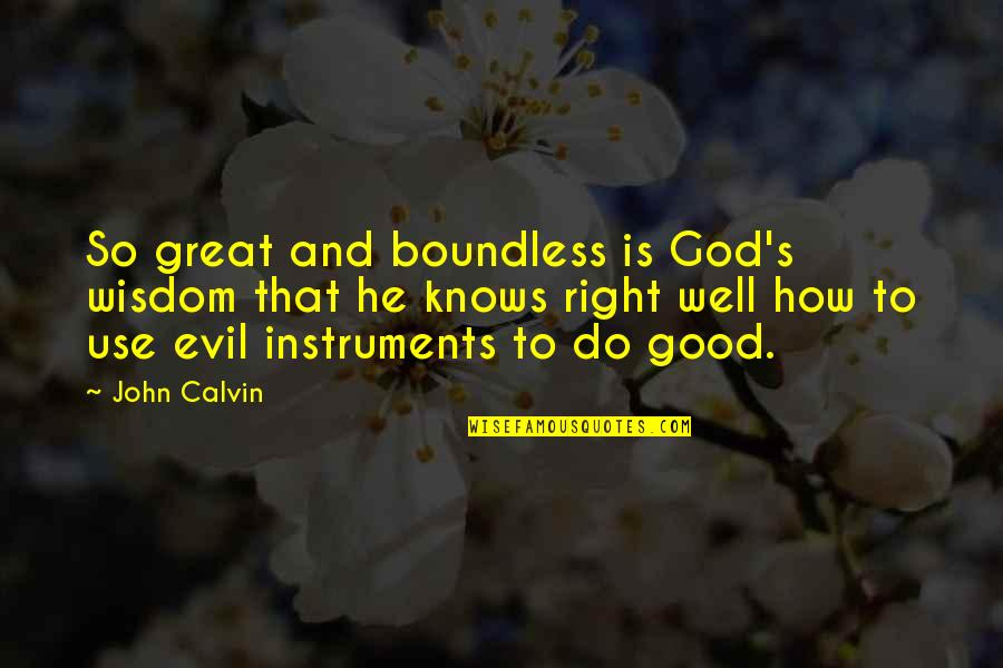 God Is So Good Quotes By John Calvin: So great and boundless is God's wisdom that