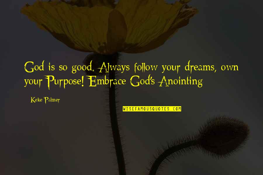 God Is So Good Quotes By Keke Palmer: God is so good. Always follow your dreams,
