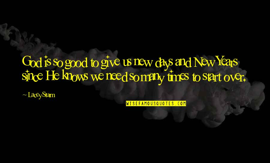 God Is So Good Quotes By Lacey Sturm: God is so good to give us new
