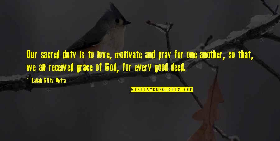 God Is So Good Quotes By Lailah Gifty Akita: Our sacred duty is to love, motivate and