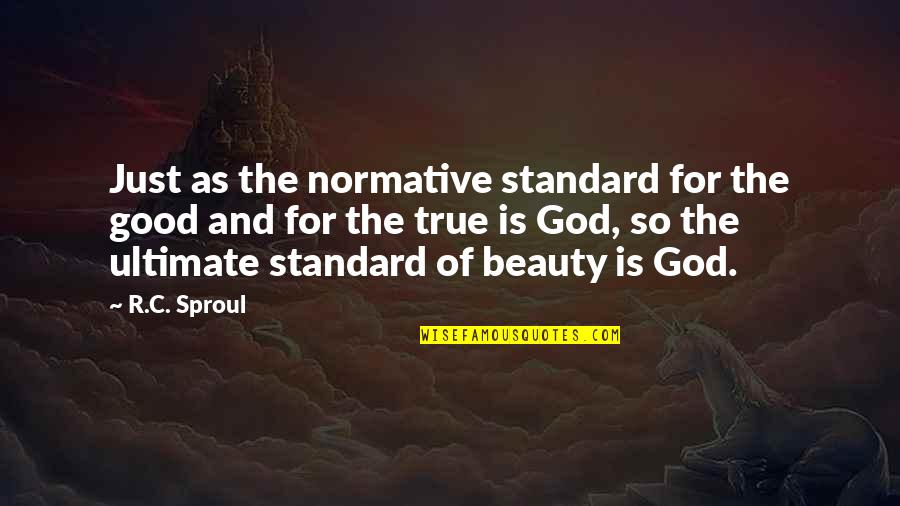God Is So Good Quotes By R.C. Sproul: Just as the normative standard for the good