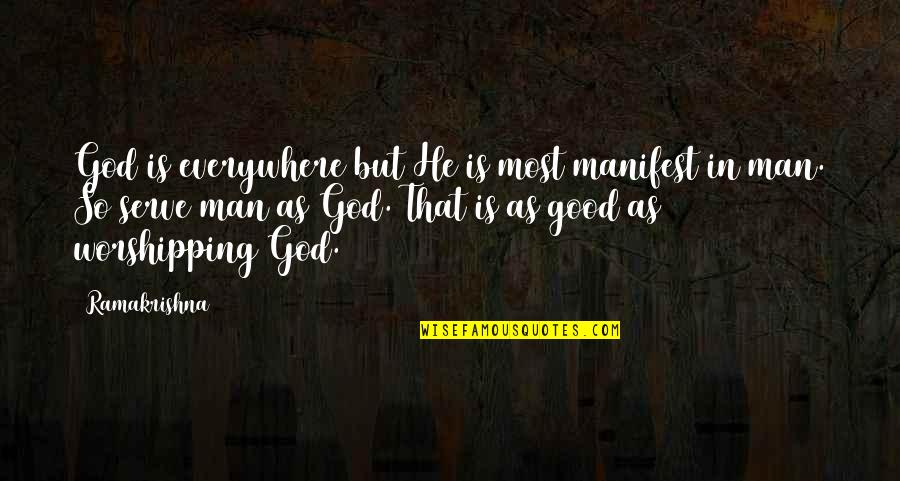 God Is So Good Quotes By Ramakrishna: God is everywhere but He is most manifest