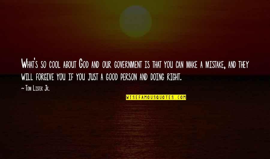 God Is So Good Quotes By Tom Lister Jr.: What's so cool about God and our government
