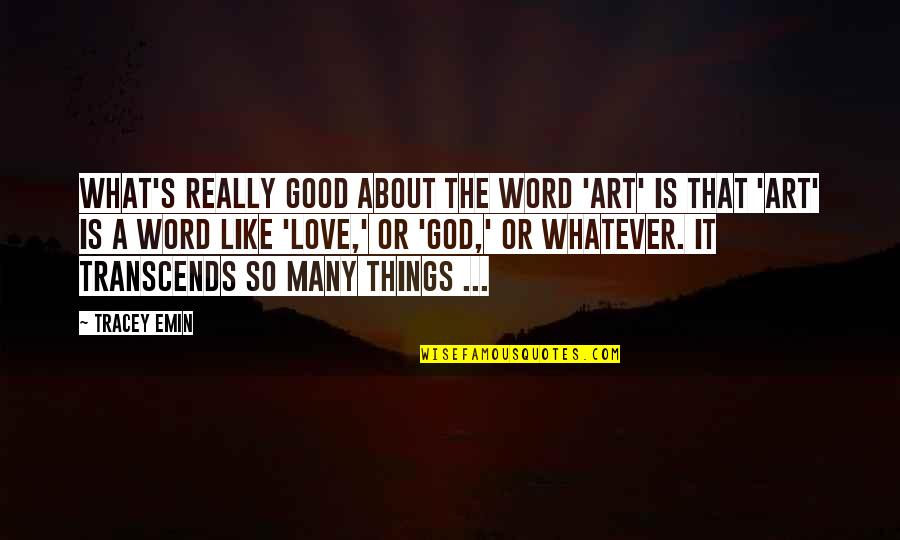God Is So Good Quotes By Tracey Emin: What's really good about the word 'art' is