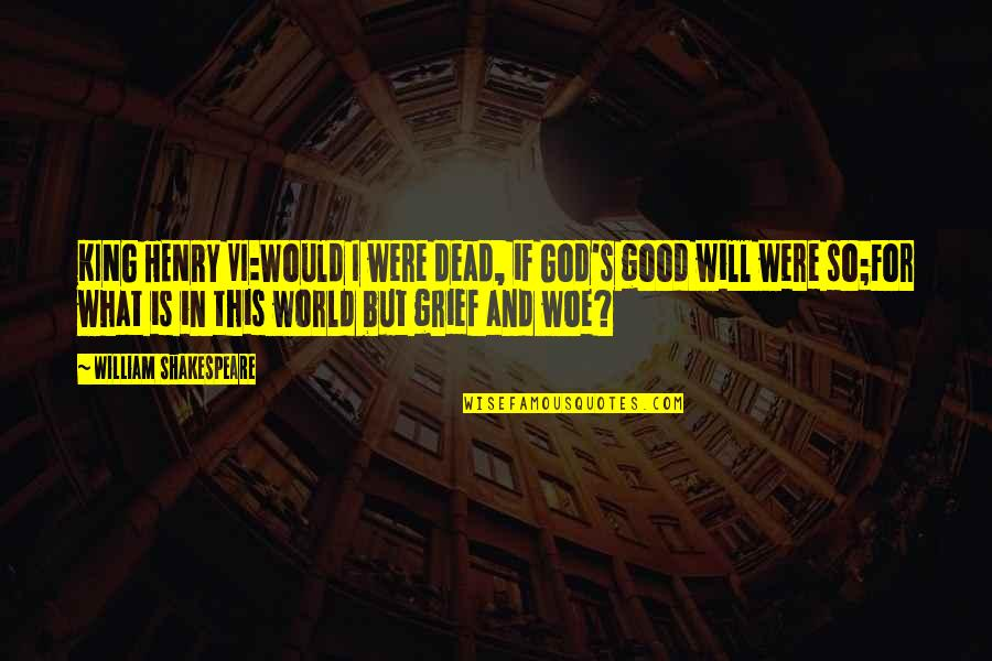 God Is So Good Quotes By William Shakespeare: KING HENRY VI:Would I were dead, if God's