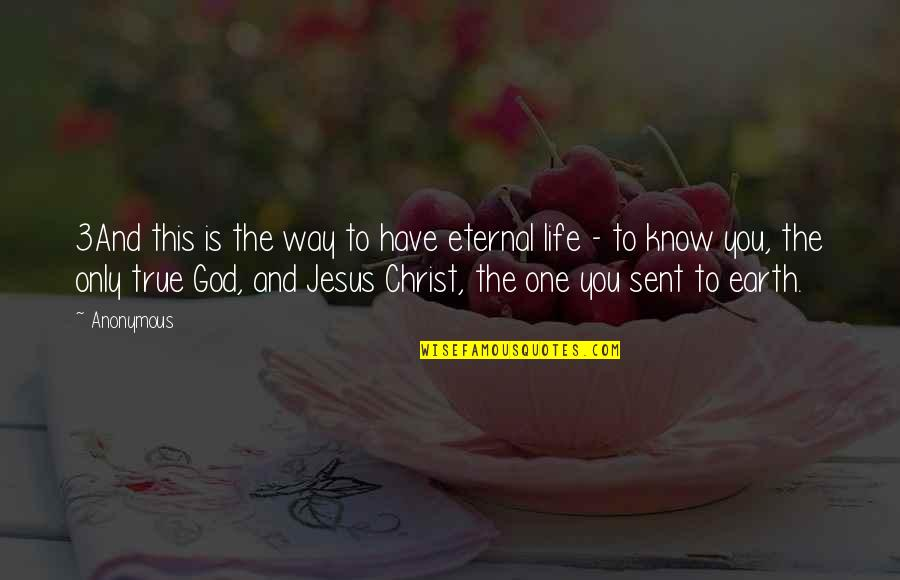God Is The Only Way Quotes By Anonymous: 3And this is the way to have eternal