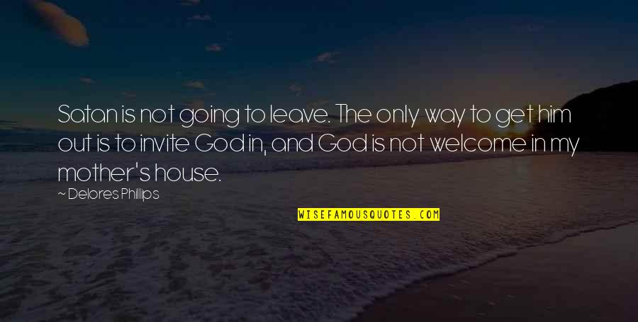 God Is The Only Way Quotes By Delores Phillips: Satan is not going to leave. The only