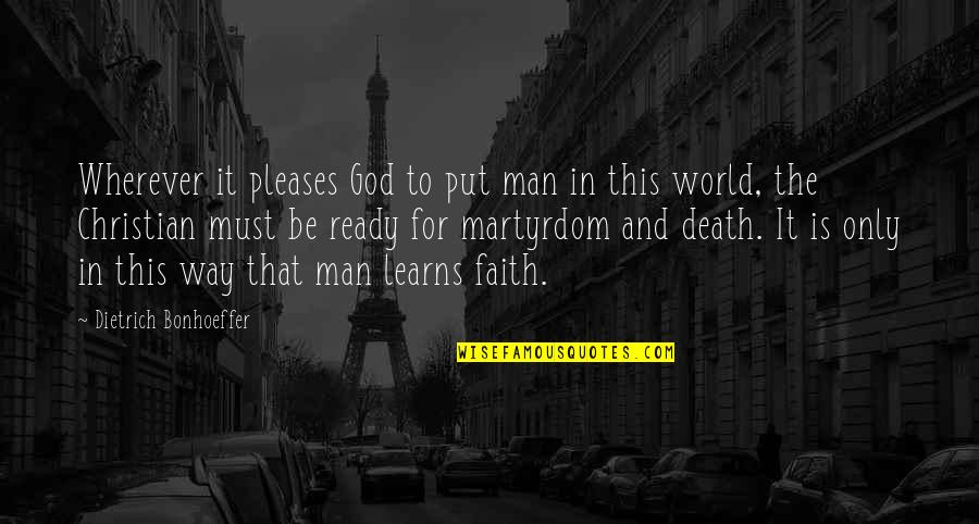 God Is The Only Way Quotes By Dietrich Bonhoeffer: Wherever it pleases God to put man in