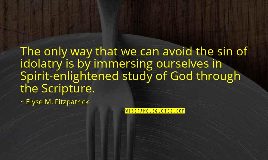 God Is The Only Way Quotes By Elyse M. Fitzpatrick: The only way that we can avoid the