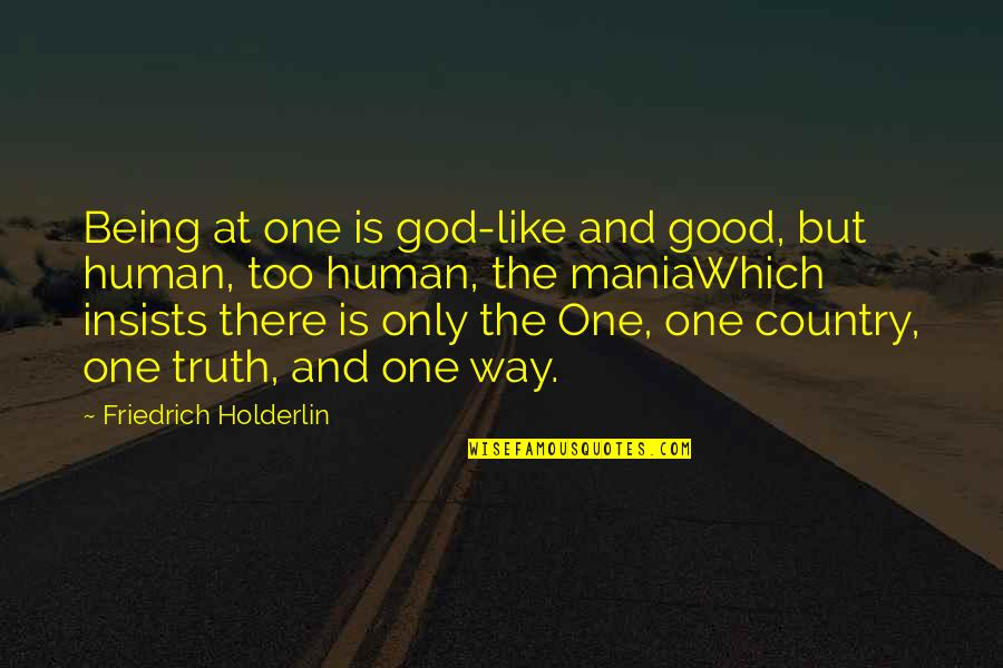 God Is The Only Way Quotes By Friedrich Holderlin: Being at one is god-like and good, but