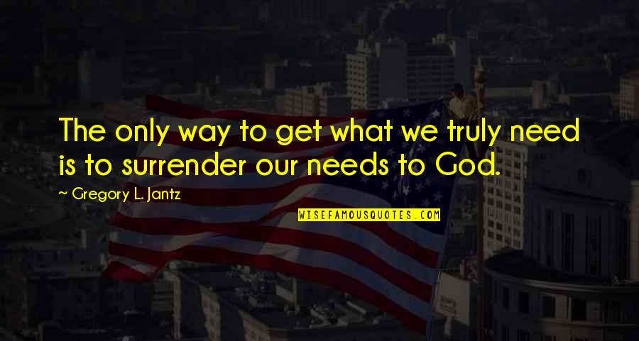 God Is The Only Way Quotes By Gregory L. Jantz: The only way to get what we truly