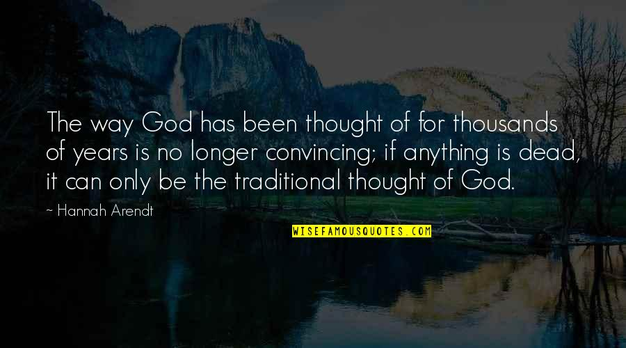 God Is The Only Way Quotes By Hannah Arendt: The way God has been thought of for