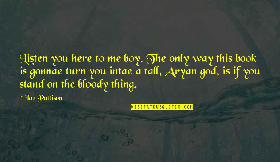 God Is The Only Way Quotes By Ian Pattison: Listen you here to me boy. The only