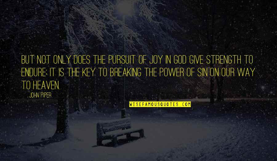 God Is The Only Way Quotes By John Piper: But not only does the pursuit of joy