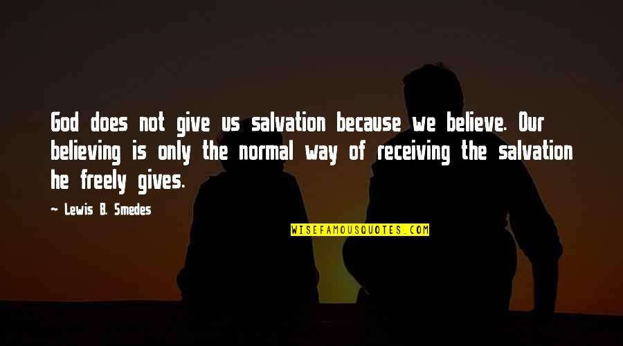 God Is The Only Way Quotes By Lewis B. Smedes: God does not give us salvation because we