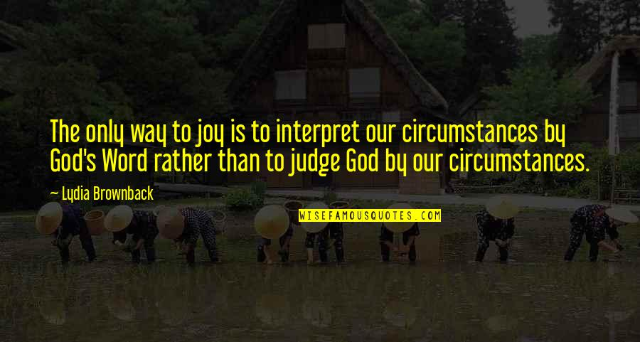 God Is The Only Way Quotes By Lydia Brownback: The only way to joy is to interpret