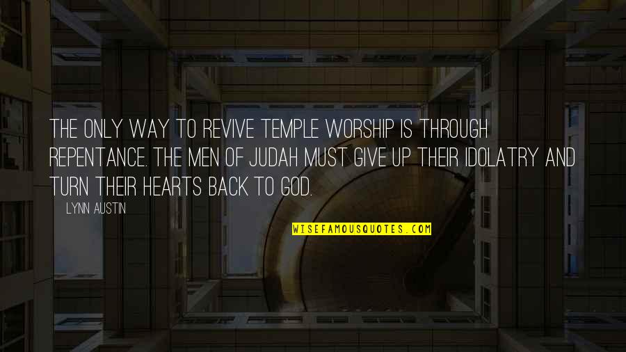God Is The Only Way Quotes By Lynn Austin: The only way to revive Temple worship is