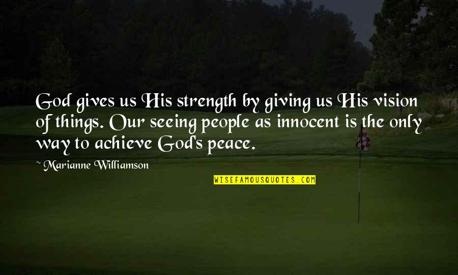 God Is The Only Way Quotes By Marianne Williamson: God gives us His strength by giving us