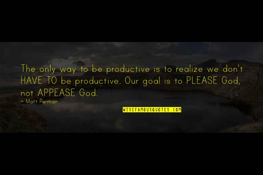 God Is The Only Way Quotes By Matt Perman: The only way to be productive is to