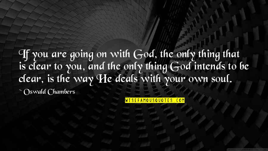 God Is The Only Way Quotes By Oswald Chambers: If you are going on with God, the