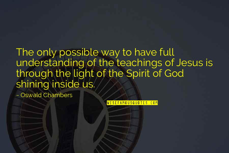 God Is The Only Way Quotes By Oswald Chambers: The only possible way to have full understanding