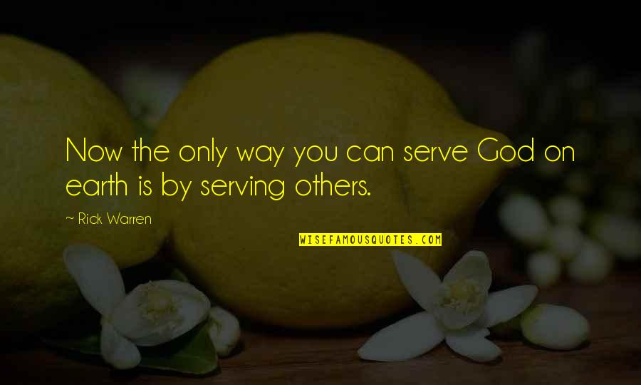 God Is The Only Way Quotes By Rick Warren: Now the only way you can serve God