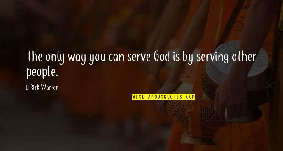 God Is The Only Way Quotes By Rick Warren: The only way you can serve God is