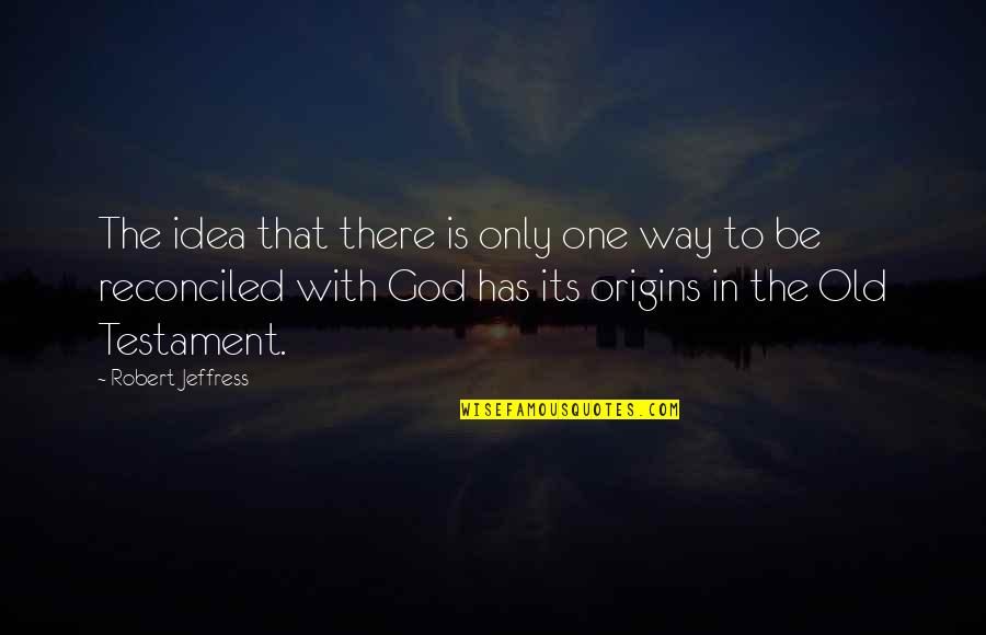 God Is The Only Way Quotes By Robert Jeffress: The idea that there is only one way