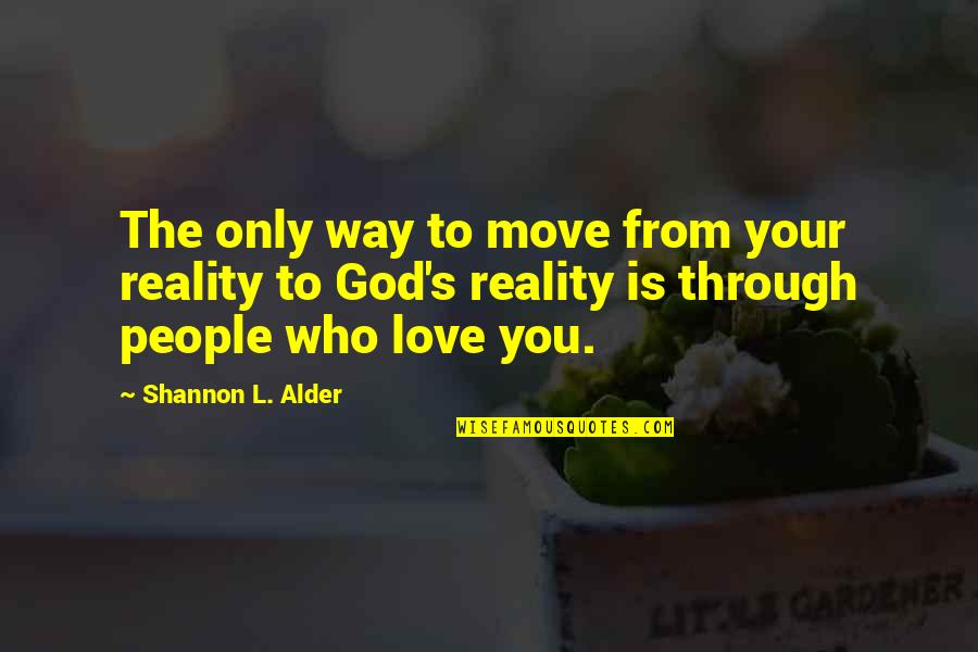 God Is The Only Way Quotes By Shannon L. Alder: The only way to move from your reality