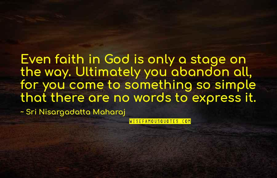 God Is The Only Way Quotes By Sri Nisargadatta Maharaj: Even faith in God is only a stage
