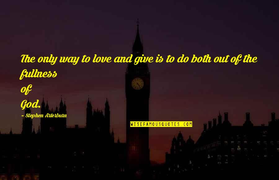God Is The Only Way Quotes By Stephen Arterburn: The only way to love and give is