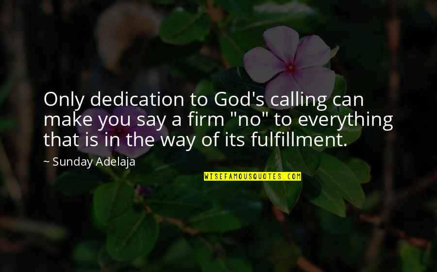 God Is The Only Way Quotes By Sunday Adelaja: Only dedication to God's calling can make you