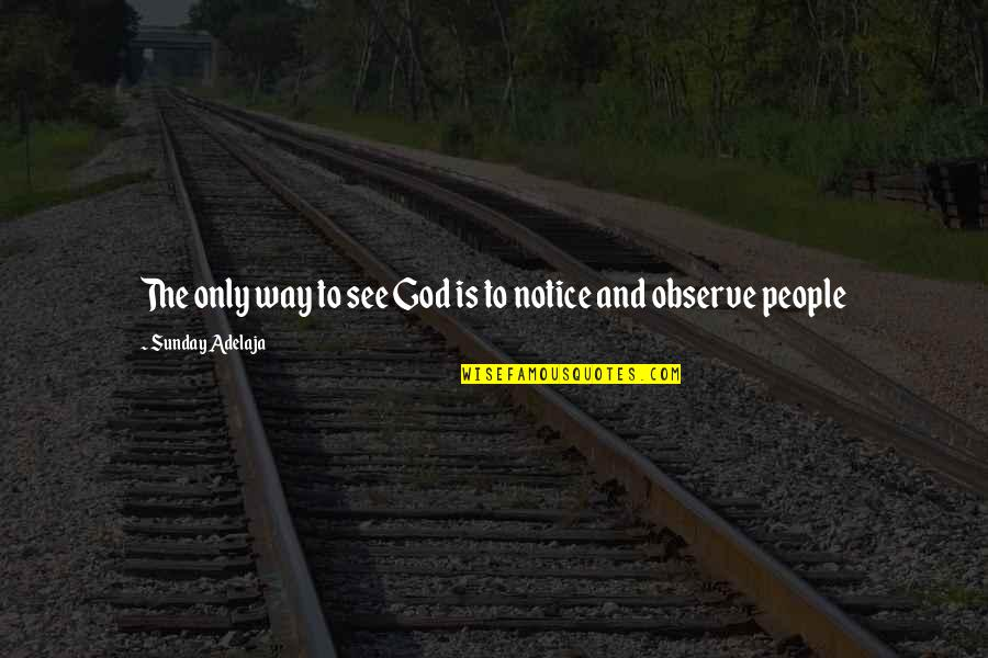 God Is The Only Way Quotes By Sunday Adelaja: The only way to see God is to
