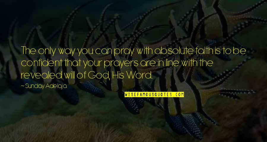 God Is The Only Way Quotes By Sunday Adelaja: The only way you can pray with absolute