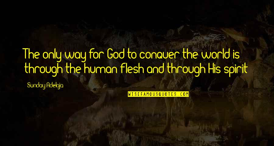 God Is The Only Way Quotes By Sunday Adelaja: The only way for God to conquer the