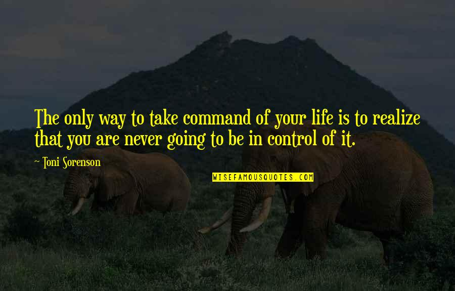 God Is The Only Way Quotes By Toni Sorenson: The only way to take command of your