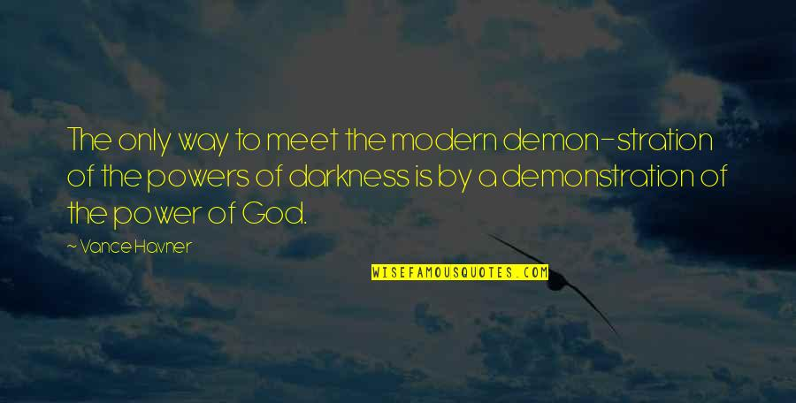 God Is The Only Way Quotes By Vance Havner: The only way to meet the modern demon-stration