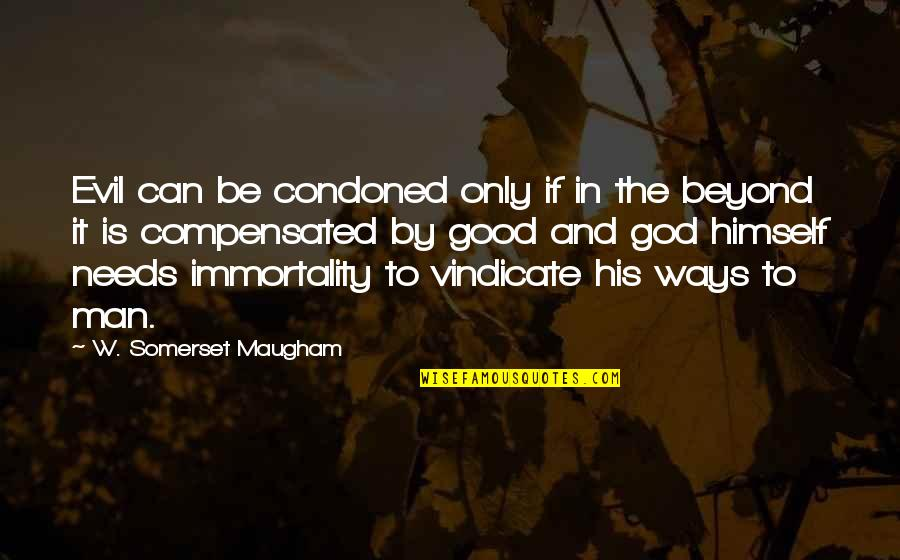 God Is The Only Way Quotes By W. Somerset Maugham: Evil can be condoned only if in the