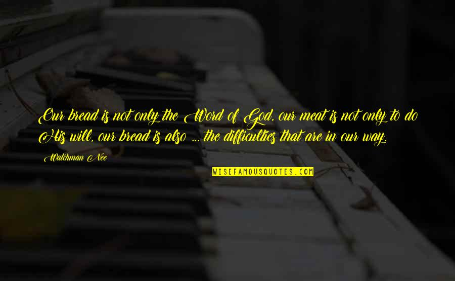 God Is The Only Way Quotes By Watchman Nee: Our bread is not only the Word of