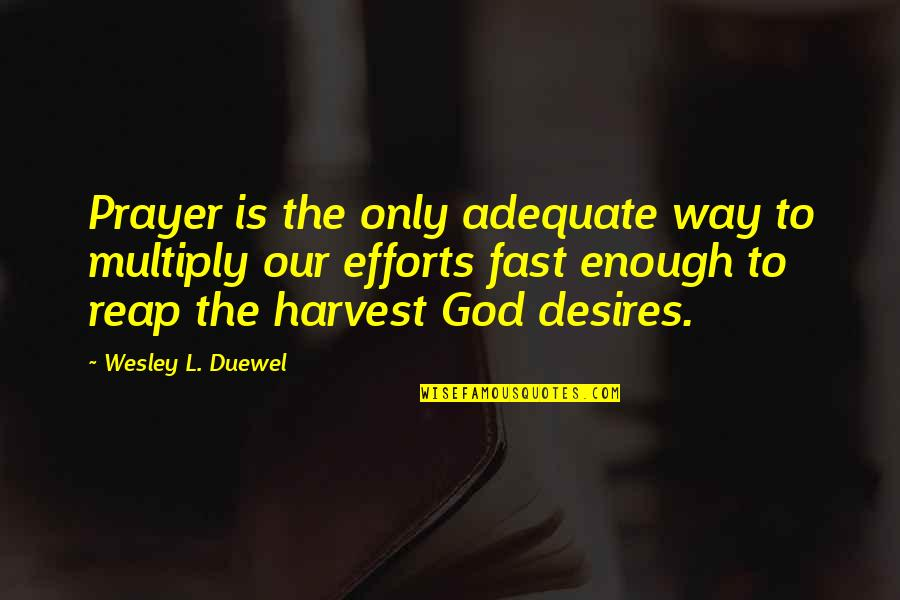 God Is The Only Way Quotes By Wesley L. Duewel: Prayer is the only adequate way to multiply