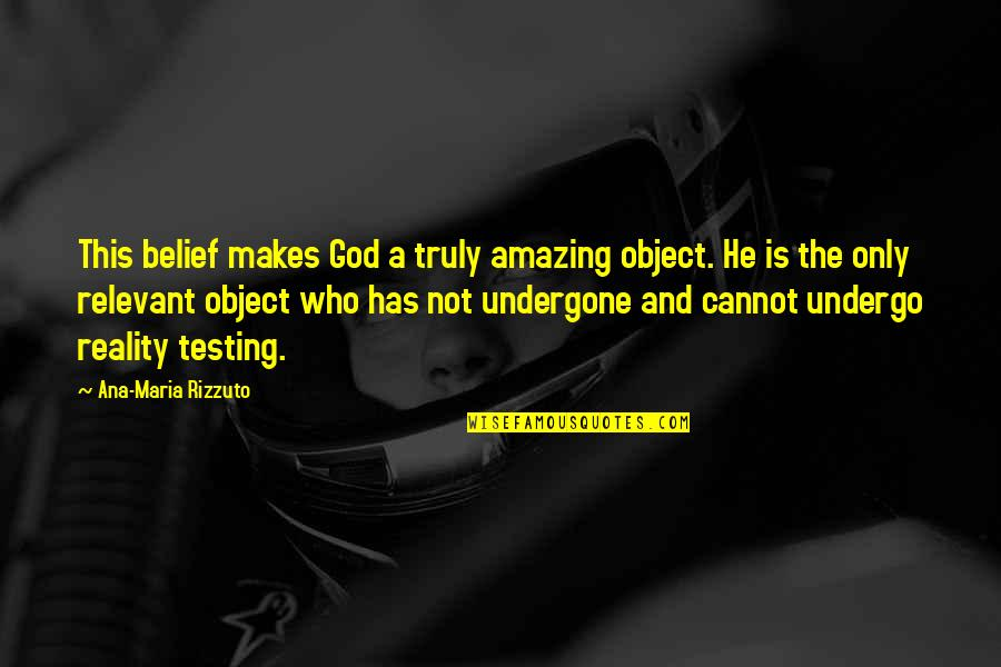 God Is Truly Amazing Quotes By Ana-Maria Rizzuto: This belief makes God a truly amazing object.
